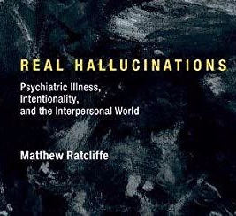 Cover art: Real Hallucinations by Matthew Ratcliffe - so what are fake hallucinations?