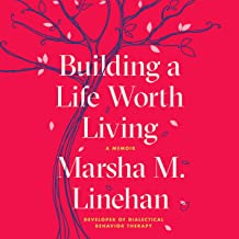 Cover Art: Building a Life Worth Living by Marsha M. Linehan